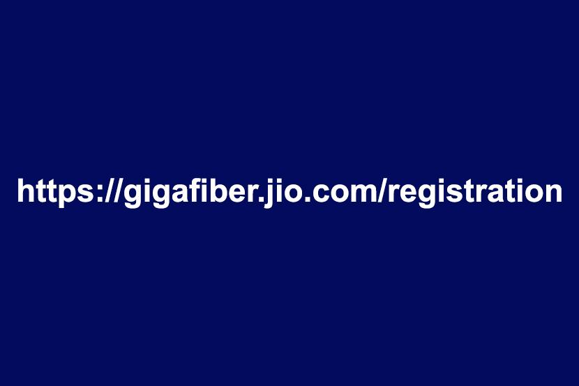 – जिओ फायबरच्या नोंदणीसाठी https://gigafiber.jio.com/registration